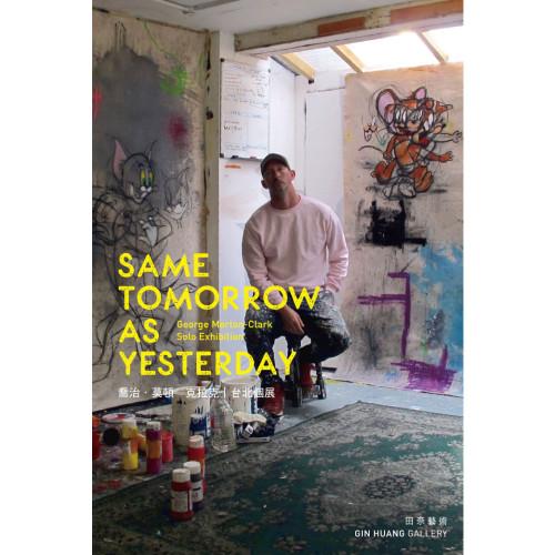 Same Tomorrow As Yesterday/George Morton-Clark Solo Exhibition
